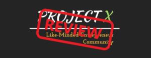 Project X Entrepreneurs Review