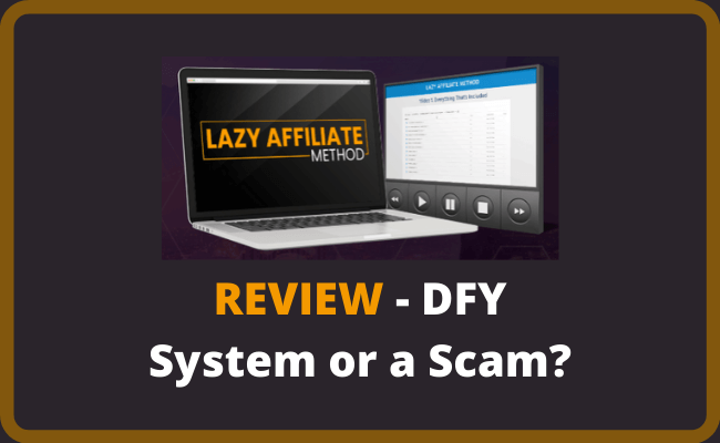 Lazy Affiliate Method Review - DFY System or a Scam?