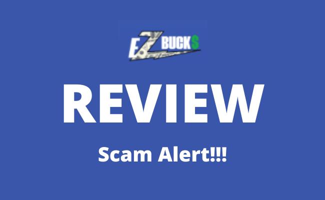 EZ Bucks Review Scam Alert