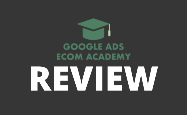 Google Ads Ecom Academy Review